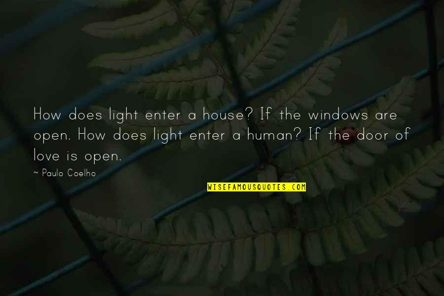 Love Light Quotes By Paulo Coelho: How does light enter a house? If the