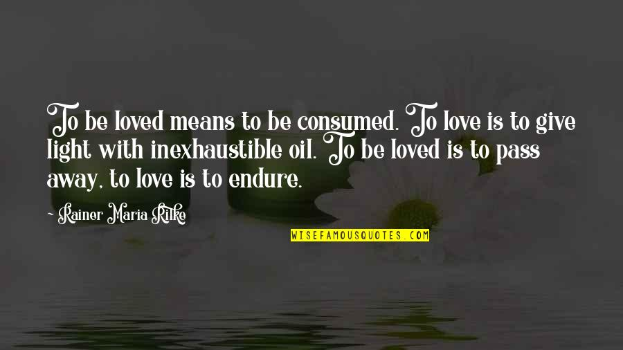 Love Light Quotes By Rainer Maria Rilke: To be loved means to be consumed. To