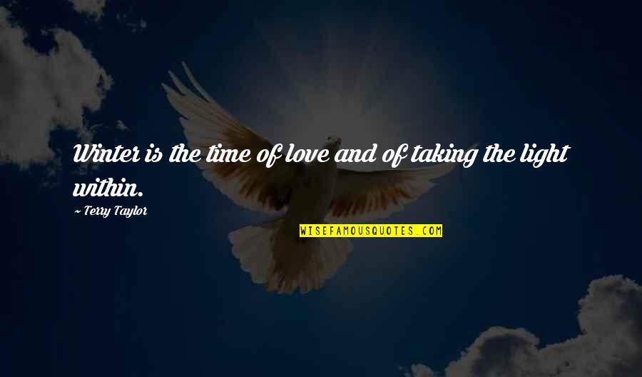 Love Light Quotes By Terry Taylor: Winter is the time of love and of