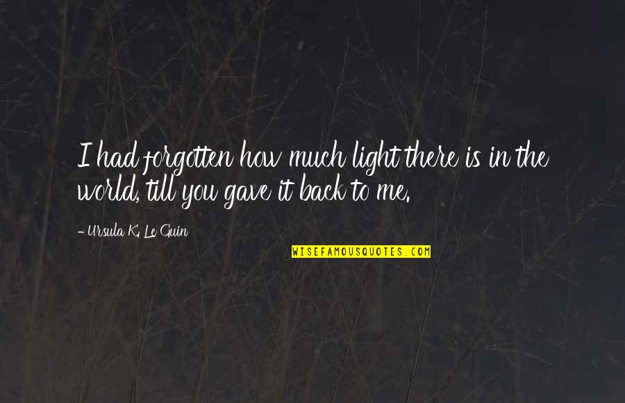 Love Light Quotes By Ursula K. Le Guin: I had forgotten how much light there is