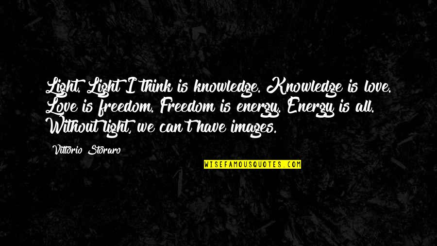 Love Light Quotes By Vittorio Storaro: Light. Light I think is knowledge. Knowledge is