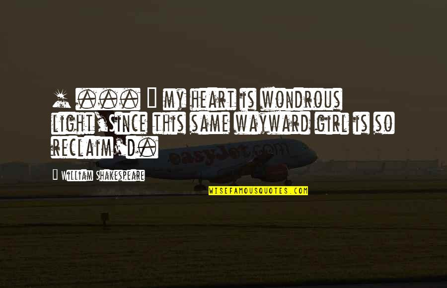 Love Light Quotes By William Shakespeare: [ ... ] my heart is wondrous light,Since