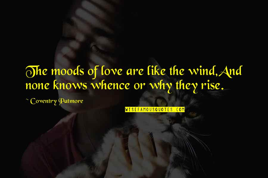 Love Like A Wind Quotes By Coventry Patmore: The moods of love are like the wind,And