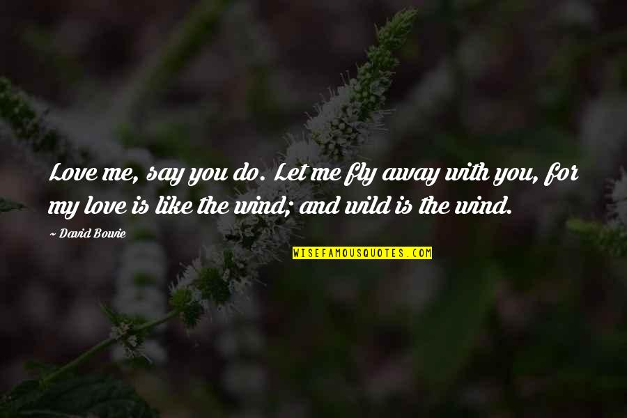 Love Like A Wind Quotes By David Bowie: Love me, say you do. Let me fly