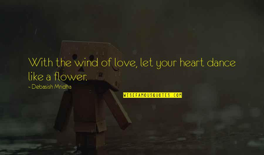 Love Like A Wind Quotes By Debasish Mridha: With the wind of love, let your heart