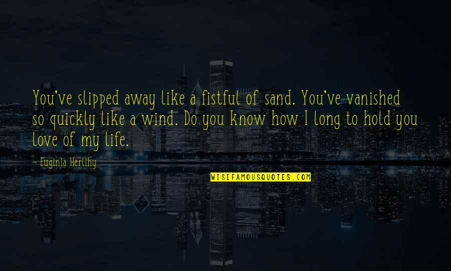 Love Like A Wind Quotes By Euginia Herlihy: You've slipped away like a fistful of sand.