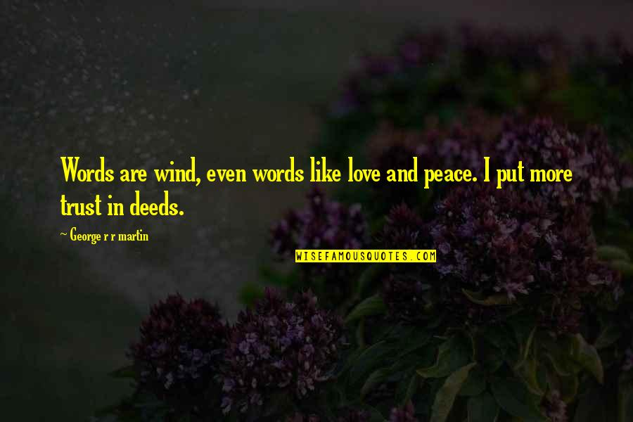 Love Like A Wind Quotes By George R R Martin: Words are wind, even words like love and