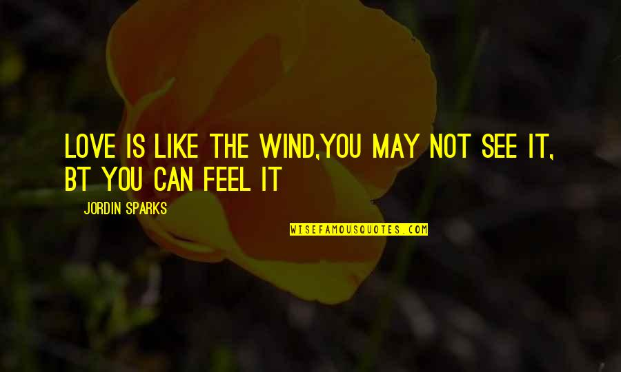 Love Like A Wind Quotes By Jordin Sparks: love is like the wind,you may not see