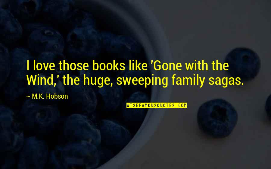 Love Like A Wind Quotes By M.K. Hobson: I love those books like 'Gone with the