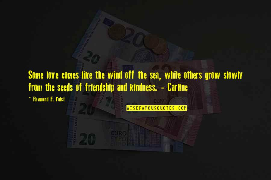 Love Like A Wind Quotes By Raymond E. Feist: Some love comes like the wind off the