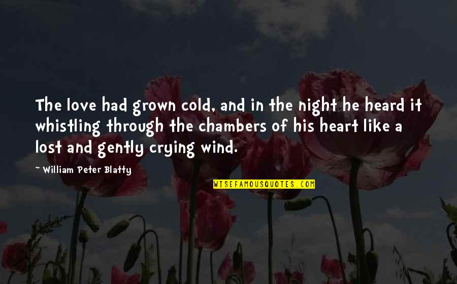 Love Like A Wind Quotes By William Peter Blatty: The love had grown cold, and in the