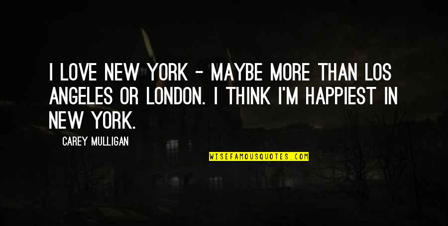 Love Los Angeles Quotes By Carey Mulligan: I love New York - maybe more than