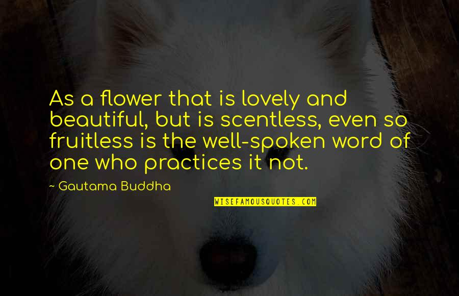 Love Los Angeles Quotes By Gautama Buddha: As a flower that is lovely and beautiful,