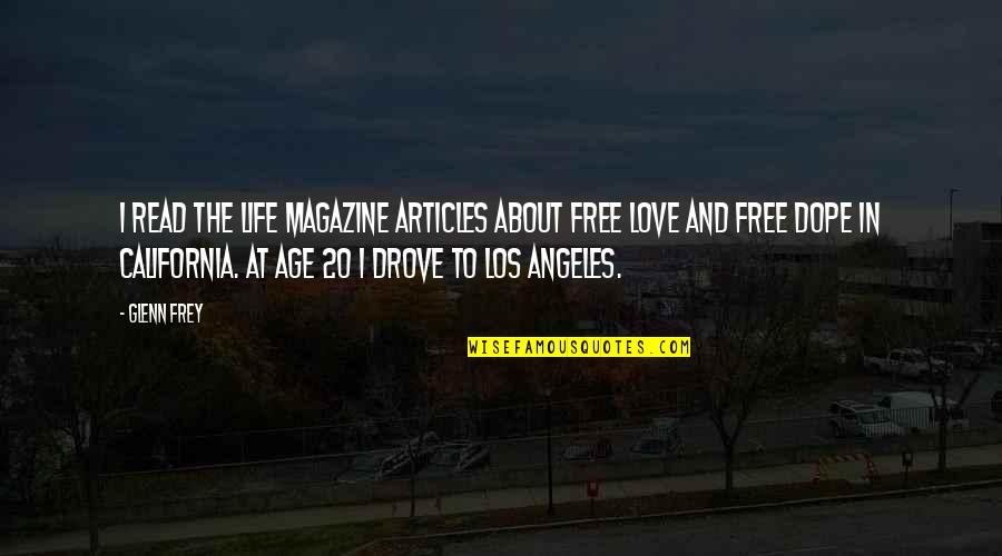 Love Los Angeles Quotes By Glenn Frey: I read the Life magazine articles about free