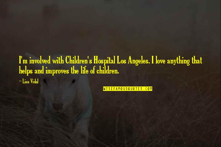 Love Los Angeles Quotes By Lisa Vidal: I'm involved with Children's Hospital Los Angeles. I