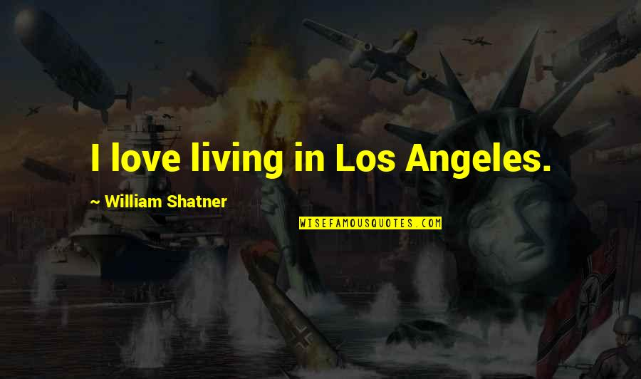 Love Los Angeles Quotes By William Shatner: I love living in Los Angeles.
