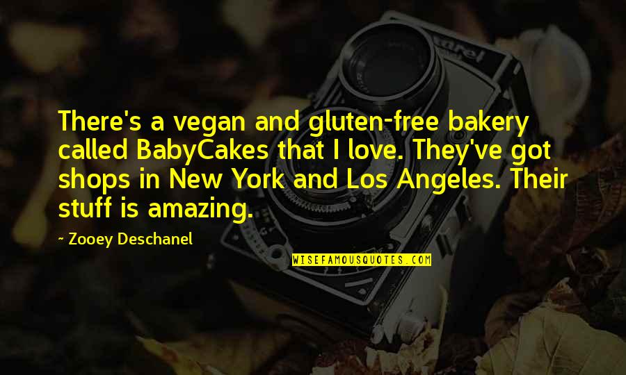 Love Los Angeles Quotes By Zooey Deschanel: There's a vegan and gluten-free bakery called BabyCakes