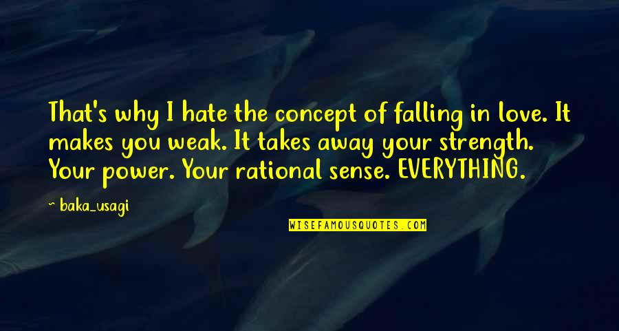 Love Makes No Sense Quotes By Baka_usagi: That's why I hate the concept of falling