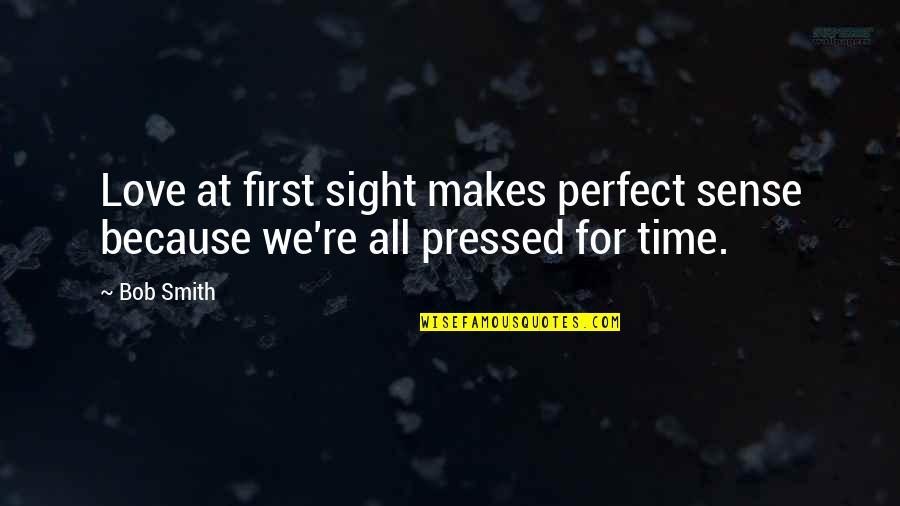 Love Makes No Sense Quotes By Bob Smith: Love at first sight makes perfect sense because
