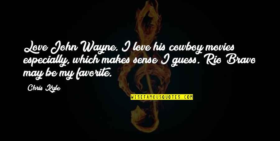 Love Makes No Sense Quotes By Chris Kyle: Love John Wayne. I love his cowboy movies