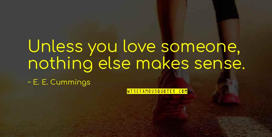 Love Makes No Sense Quotes By E. E. Cummings: Unless you love someone, nothing else makes sense.