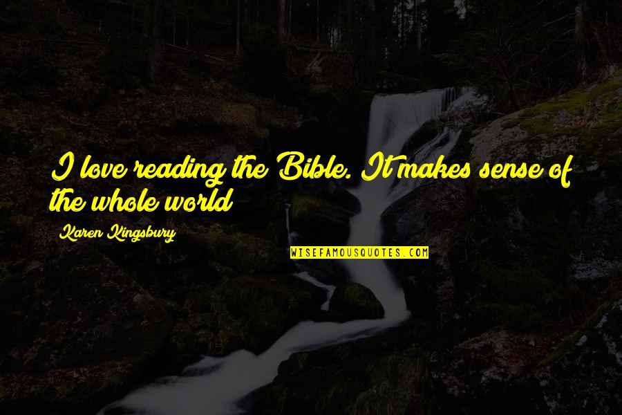 Love Makes No Sense Quotes By Karen Kingsbury: I love reading the Bible. It makes sense