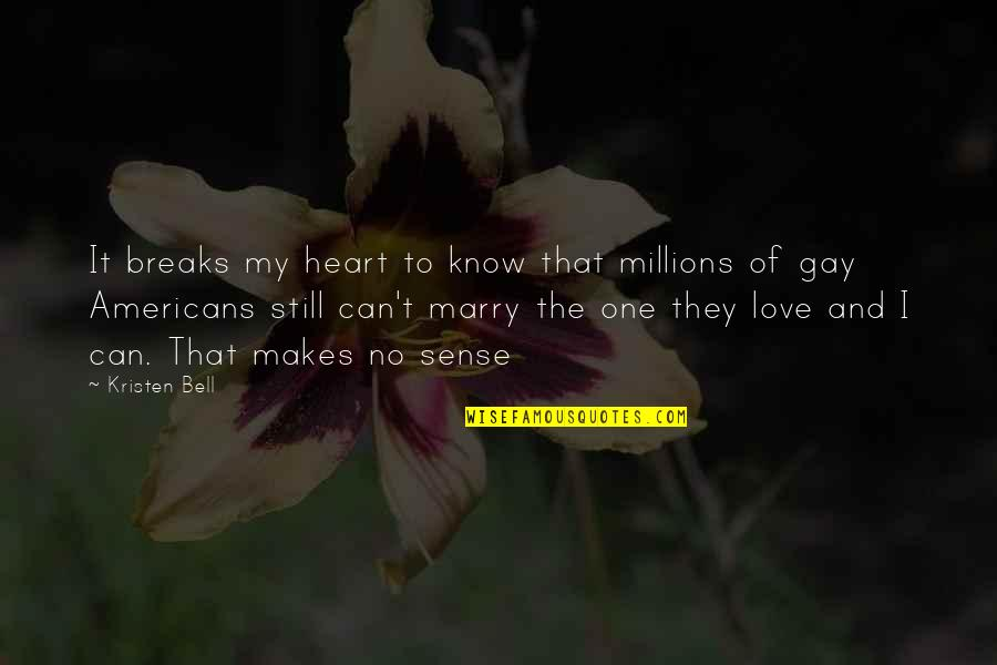 Love Makes No Sense Quotes By Kristen Bell: It breaks my heart to know that millions