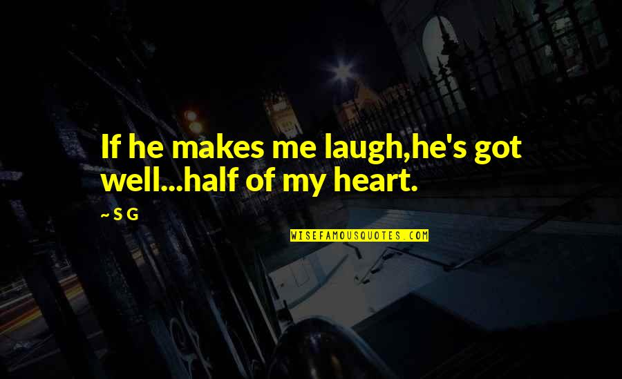 Love Makes No Sense Quotes By S G: If he makes me laugh,he's got well...half of
