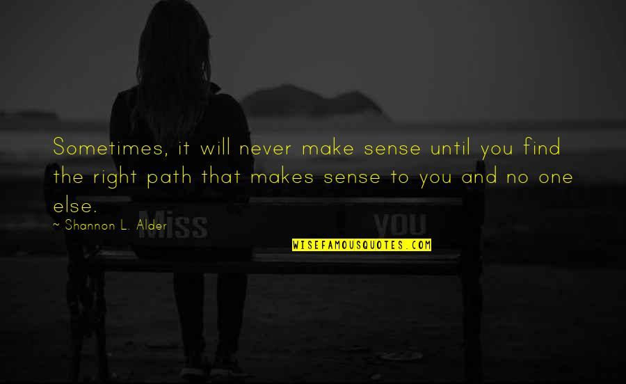 Love Makes No Sense Quotes By Shannon L. Alder: Sometimes, it will never make sense until you