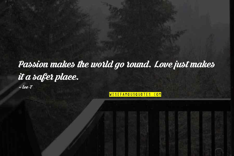 Love Makes The World Go Round Quotes By Ice-T: Passion makes the world go round. Love just
