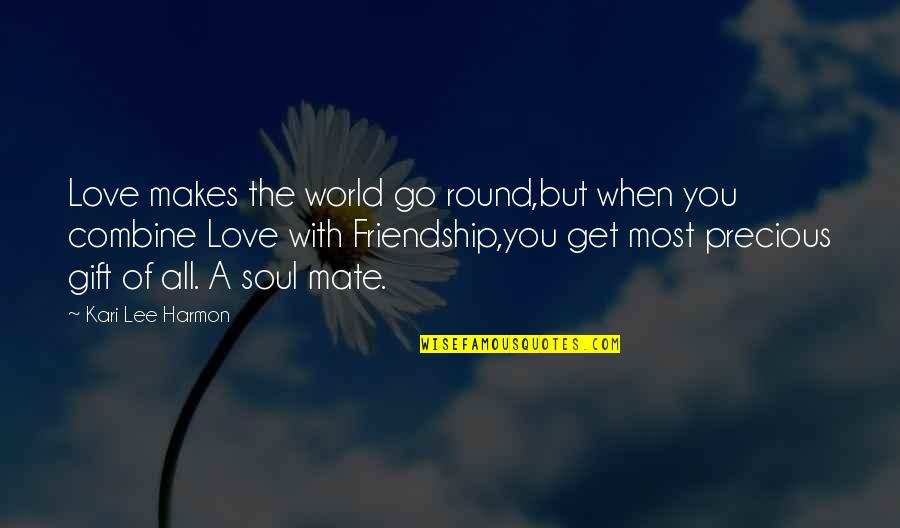 Love Makes The World Go Round Quotes By Kari Lee Harmon: Love makes the world go round,but when you