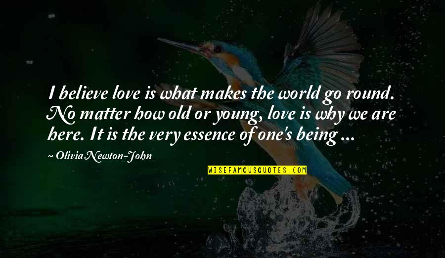 Love Makes The World Go Round Quotes By Olivia Newton-John: I believe love is what makes the world