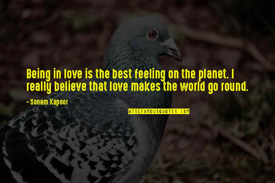 Love Makes The World Go Round Quotes By Sonam Kapoor: Being in love is the best feeling on