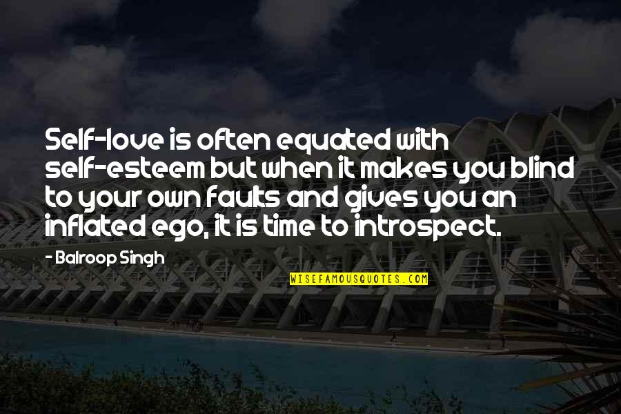 Love Makes You Blind Quotes By Balroop Singh: Self-love is often equated with self-esteem but when