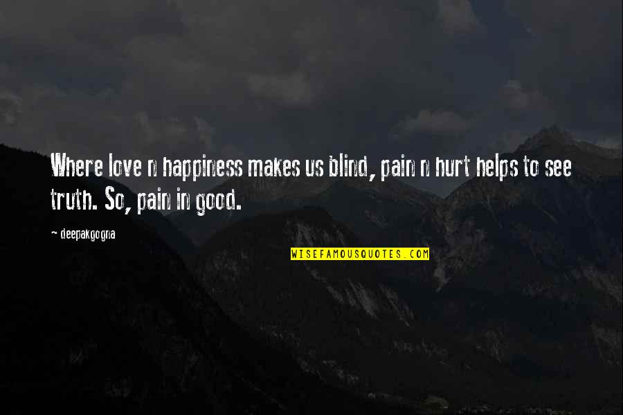 Love Makes You Blind Quotes By Deepakgogna: Where love n happiness makes us blind, pain