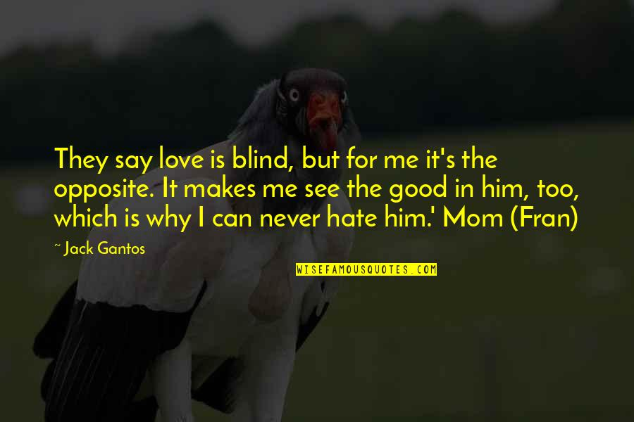 Love Makes You Blind Quotes By Jack Gantos: They say love is blind, but for me