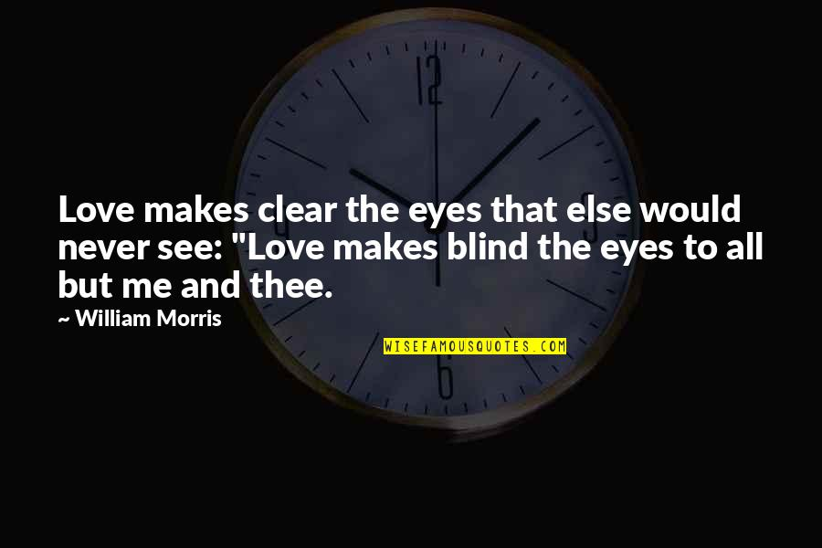 Love Makes You Blind Quotes By William Morris: Love makes clear the eyes that else would