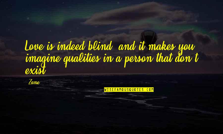 Love Makes You Blind Quotes By Zane: Love is indeed blind, and it makes you