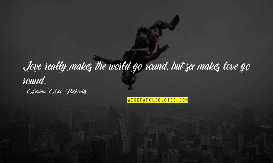Love Making The World Go Round Quotes By Dorian