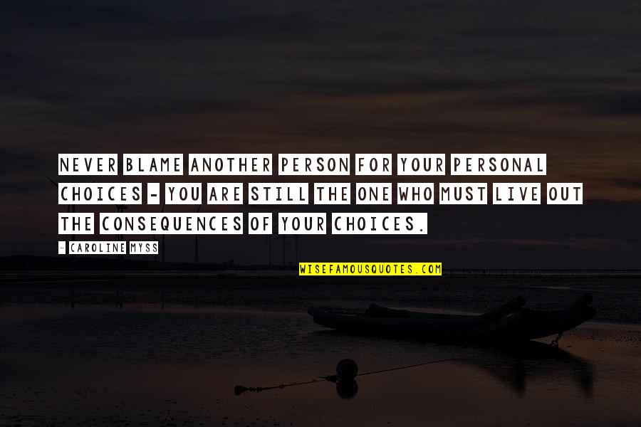 Love Making You Cry Quotes By Caroline Myss: Never blame another person for your personal choices