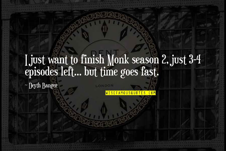 Love Making You Cry Quotes By Deyth Banger: I just want to finish Monk season 2,