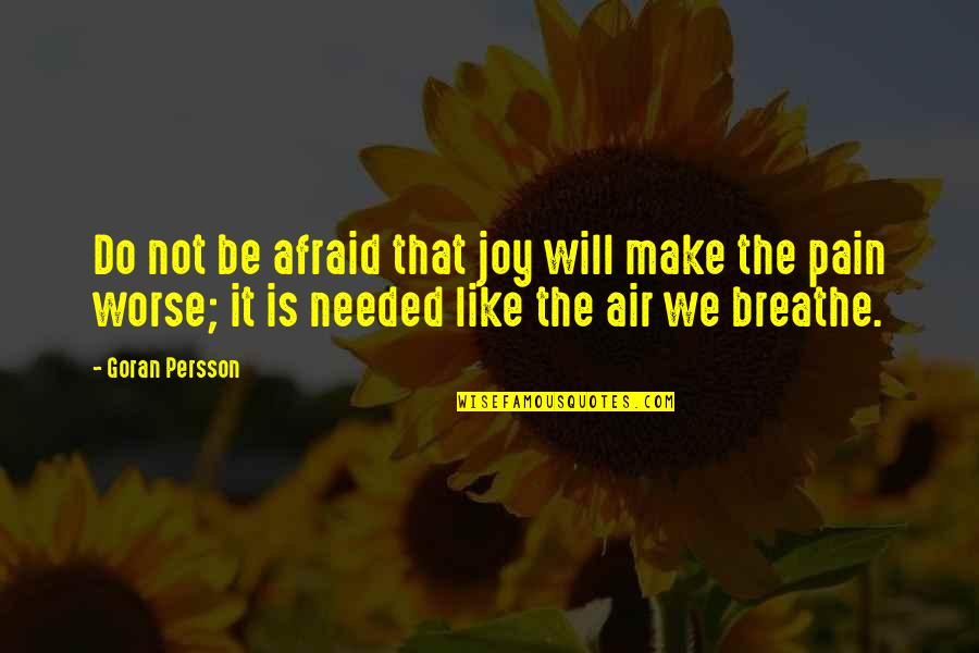 Love Making You Cry Quotes By Goran Persson: Do not be afraid that joy will make
