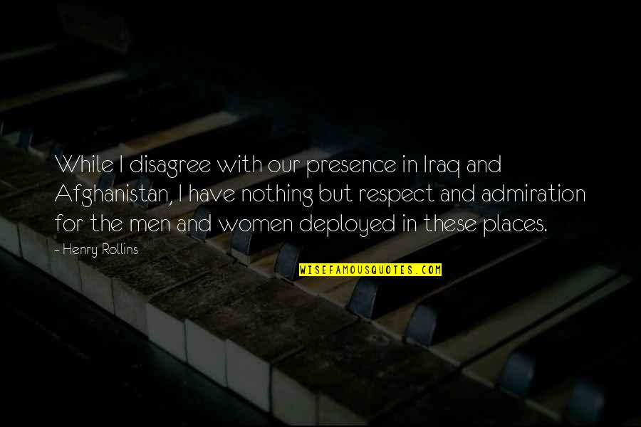 Love Making You Cry Quotes By Henry Rollins: While I disagree with our presence in Iraq