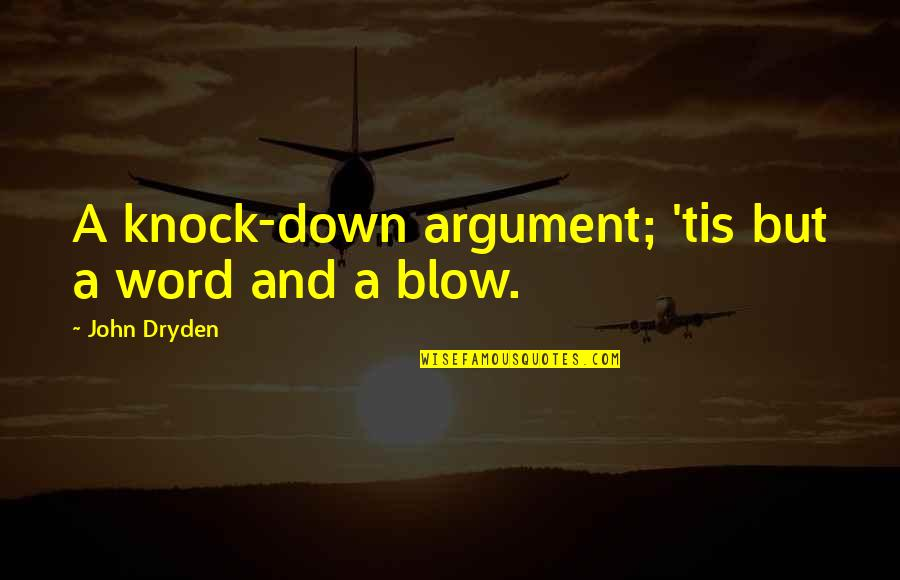 Love Making You Cry Quotes By John Dryden: A knock-down argument; 'tis but a word and