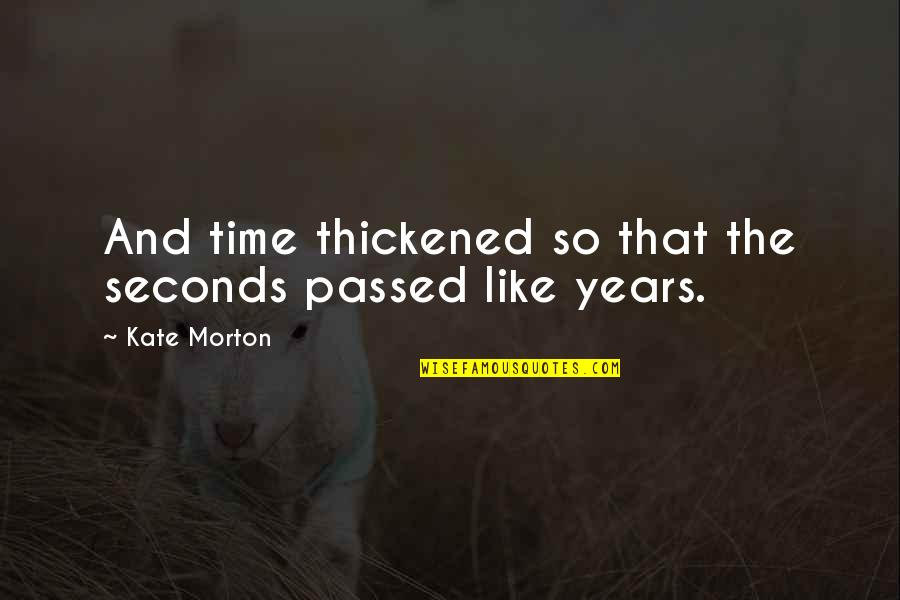Love Making You Cry Quotes By Kate Morton: And time thickened so that the seconds passed