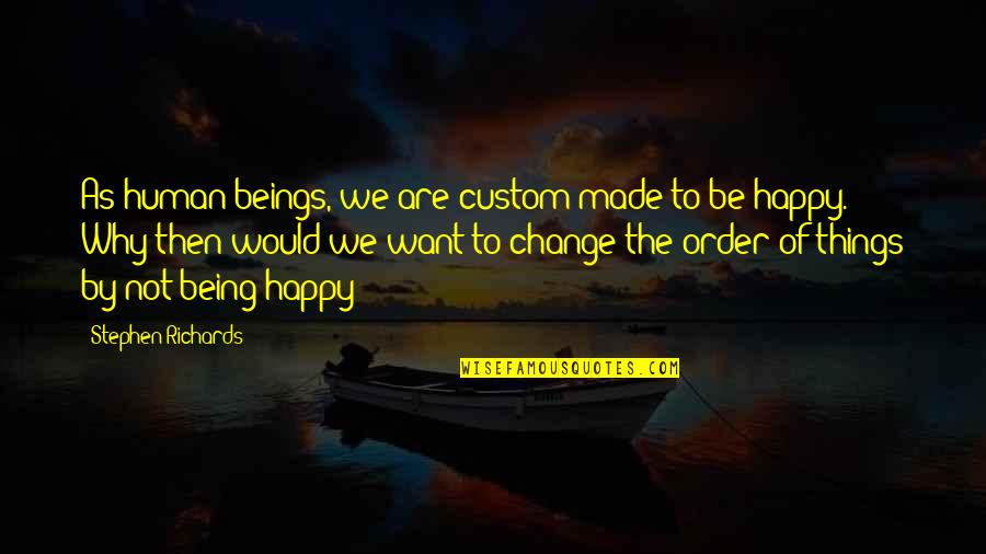 Love Making You Cry Quotes By Stephen Richards: As human beings, we are custom made to
