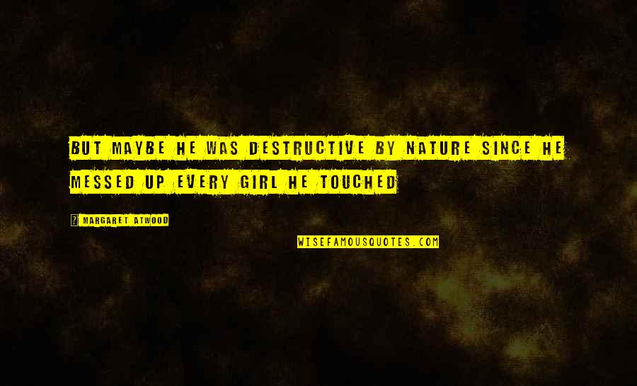 Love Margaret Atwood Quotes By Margaret Atwood: But maybe he was destructive by nature since