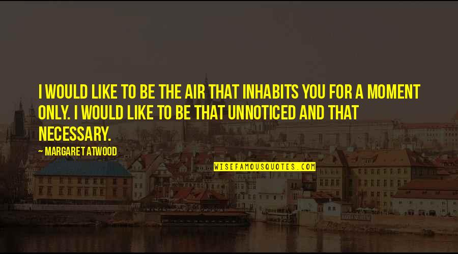 Love Margaret Atwood Quotes By Margaret Atwood: I would like to be the air that