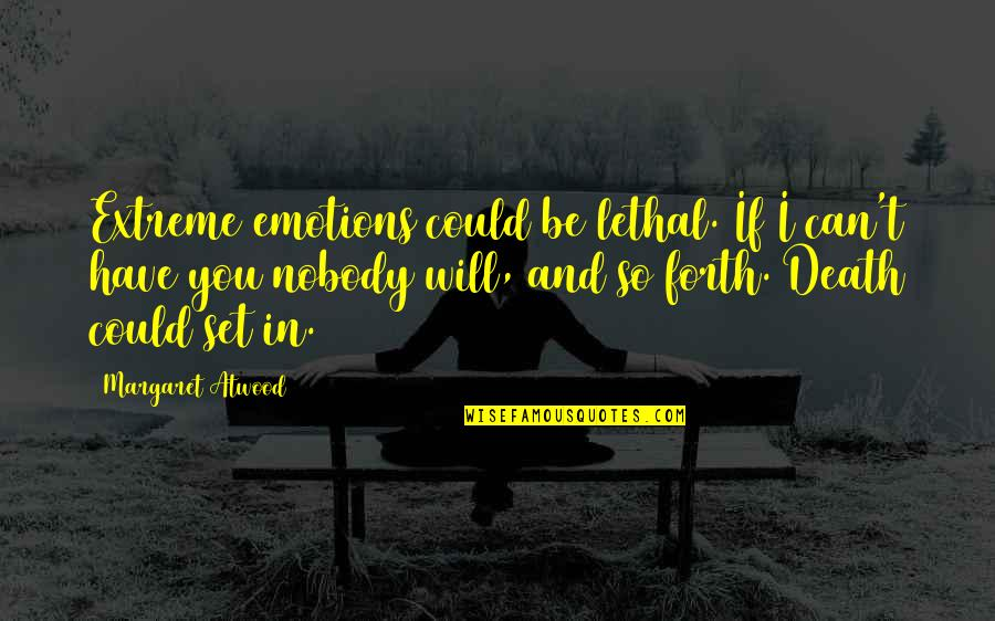 Love Margaret Atwood Quotes By Margaret Atwood: Extreme emotions could be lethal. If I can't