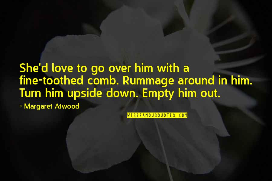 Love Margaret Atwood Quotes By Margaret Atwood: She'd love to go over him with a